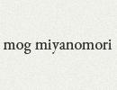 mog miyanomori